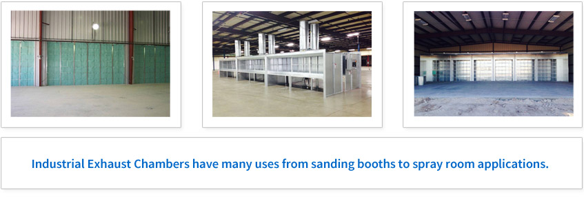 Industrial Exhaust Chambers have many uses from sanding booths to spray room applications.